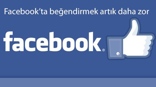 Facebook'ta beğendirmek artık daha zor